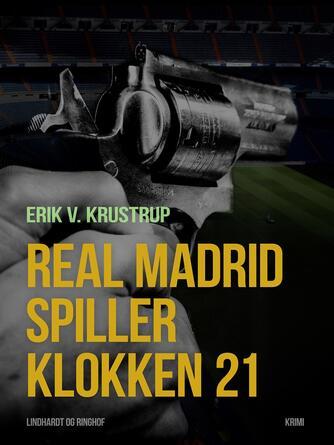 Erik V. Krustrup: Real Madrid spiller klokken 21 : roman