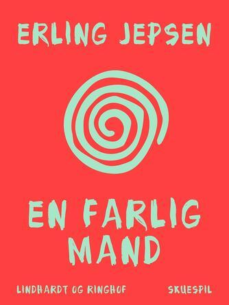 Erling Jepsen (f. 1956): En farlig mand
