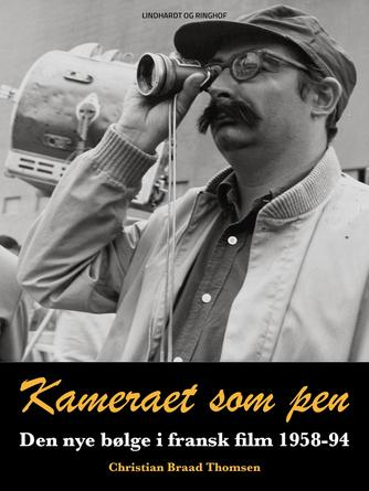 Chr. Braad Thomsen: Kameraet som pen : den nye bølge i fransk film 1958-94 : François Truffaut, Jean-Luc Godard, Claude Chabrol, Eric Rohmer, Jacques Rivette