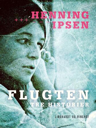 Henning Ipsen (f. 1930): Flugten : tre historier