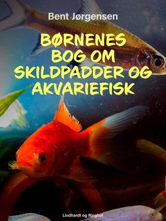 Bent Jørgensen (f. 1933-09-19): Børnenes bog om skildpadder og akvariefisk