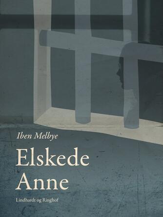 Iben Melbye: Elskede Anne