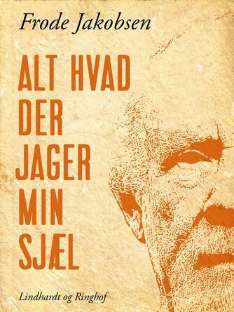 Frode Jakobsen (f. 1906): Alt hvad der jager min sjæl