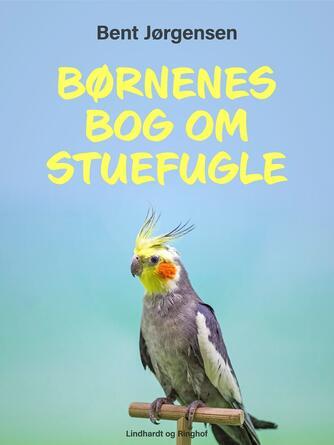 Bent Jørgensen (f. 1933-09-19): Børnenes bog om stuefugle