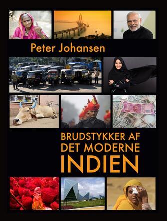 Peter Johansen (f. 1969-10-01): Brudstykker af det moderne Indien