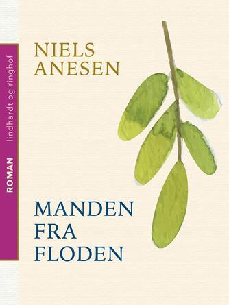 Niels Anesen: Manden fra floden : en ung danskers oplevelser i Amerika