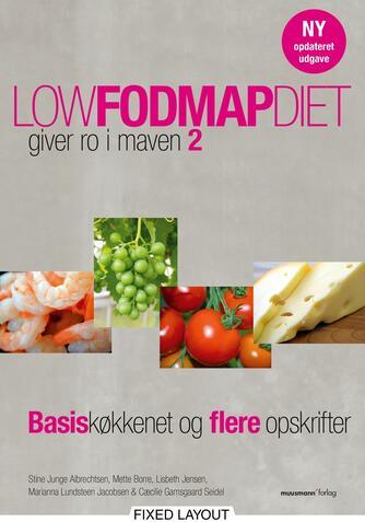 Stine Junge Albrechtsen: Low FODMAP diet - giver ro i maven 2 : basiskøkkenet og flere opskrifter