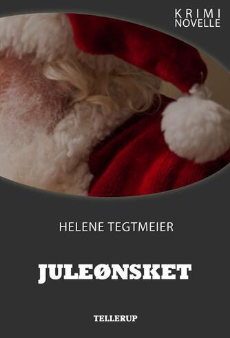 Helene Tegtmeier: Juleønsket : kriminovelle
