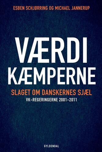 Esben Schjørring, Michael Jannerup: Værdikæmperne : slaget om danskernes sjæl : VK-regeringerne 2001-2011