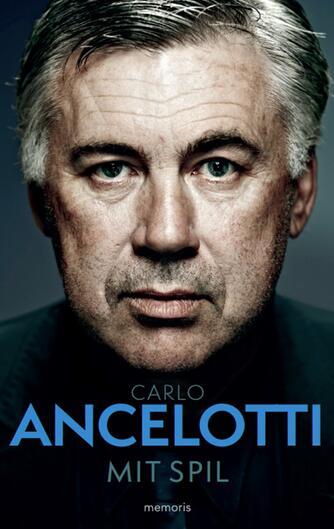 Carlo Ancelotti (f. 1959-06-10): Mit spil : fodboldledelse med hjertet og hjernen