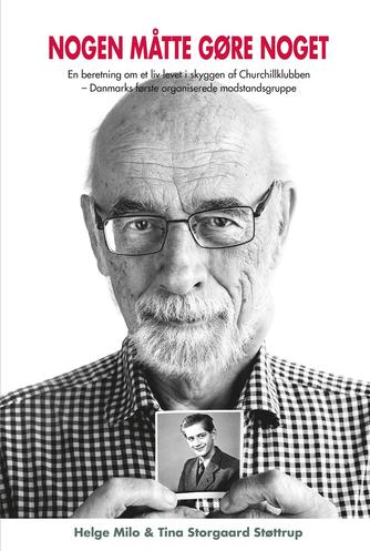 Helge Milo, Tina Storgaard Støttrup: Nogen måtte gøre noget : en beretning om et liv levet i skyggen af Churchillklubben - Danmarks første organiserede modstandsgruppe