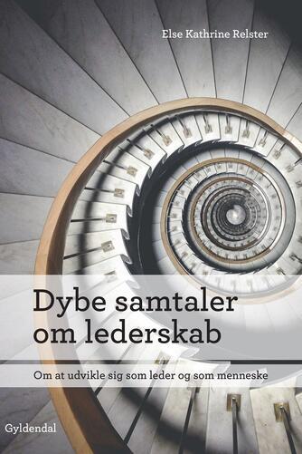 Else Kathrine Relster: Dybe samtaler om lederskab : om at udvikle sig som leder og som menneske