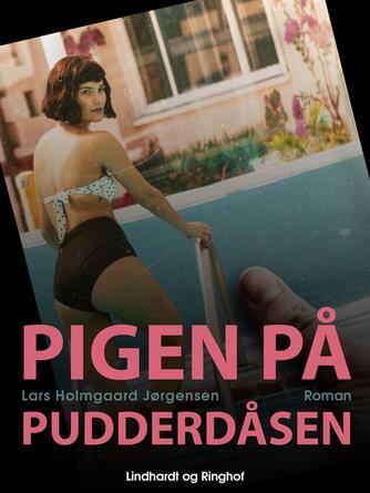 Lars Holmgård Jørgensen: Pigen på pudderdåsen : roman