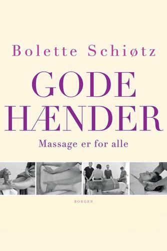 Bolette Schiøtz: Gode hænder : massage er for alle