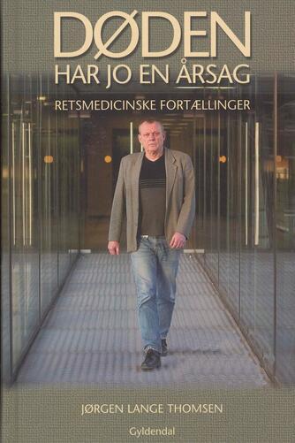 Jørgen Lange Thomsen: Døden har jo en årsag : retsmedicinske fortællinger