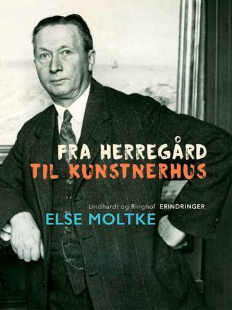 Else Moltke: Fra herregård til kunstnerhus