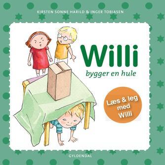 Kirsten Sonne Harild, Inger Tobiasen: Willi bygger en hule