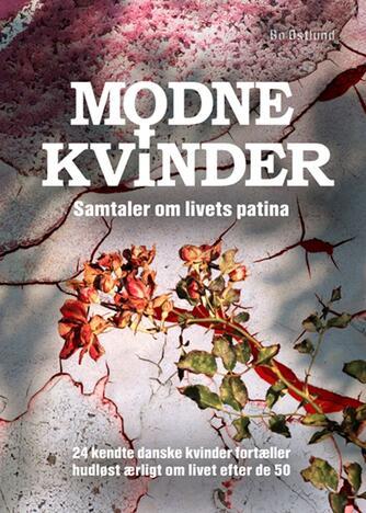 Bo Østlund: Modne kvinder : samtaler om livets patina