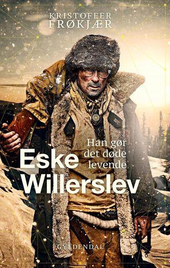 Kristoffer Frøkjær: Eske Willerslev : han gør det døde levende