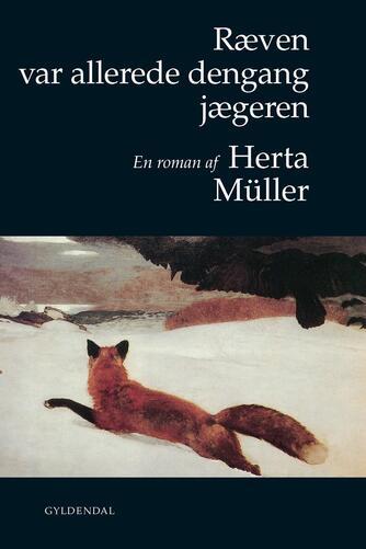 Herta Müller: Ræven var allerede dengang jægeren : roman