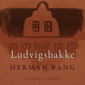 Herman Bang: Ludvigsbakke (Ved Fritze Hedemann)