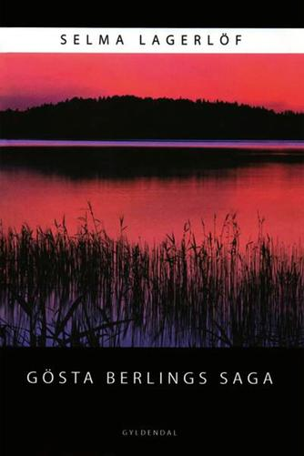 Selma Lagerlöf: Gösta Berlings saga (Ved Anne Marie Bjerg)