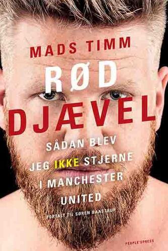 Mads Timm (f. 1984): Rød djævel : sådan blev jeg ikke stjerne i Manchester United