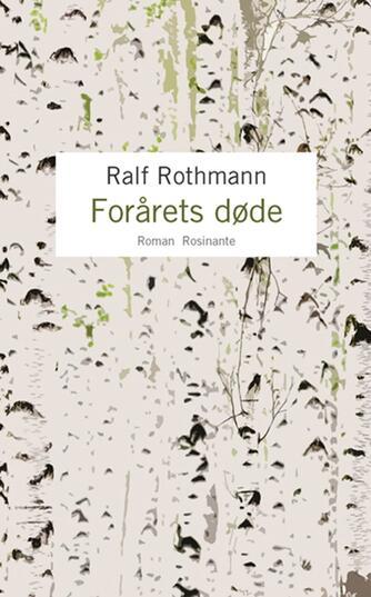 Ralf Rothmann: Forårets døde : roman
