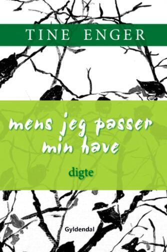 Tine Enger: Mens jeg passer min have : digte