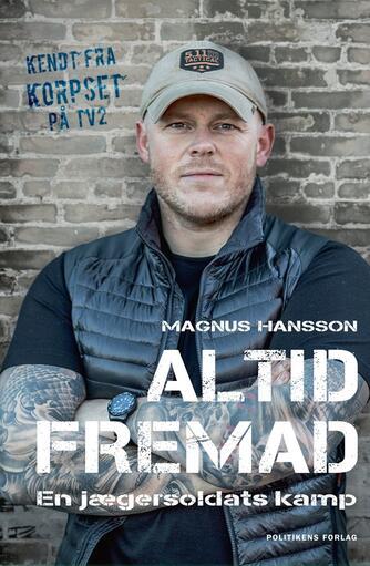 Magnus Hansson (f. 1986): Altid fremad : en jægersoldats kamp