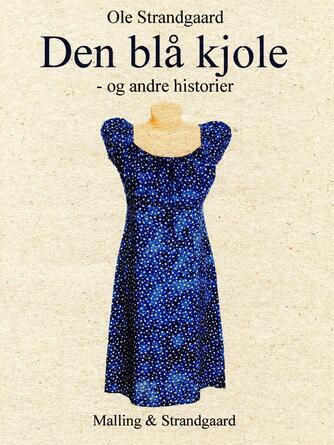Ole Strandgaard: Den blå kjole - og andre historier