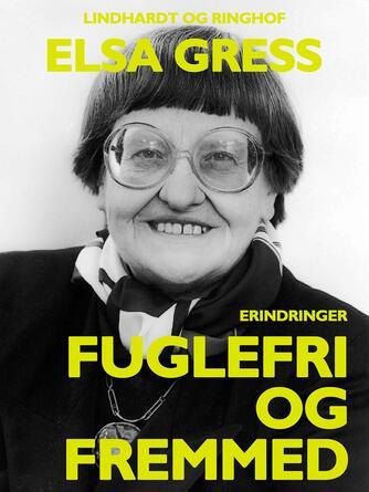Elsa Gress: Fuglefri og fremmed : erindringsbilleder