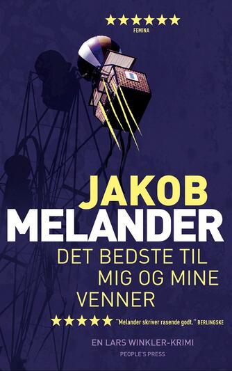 Jakob Melander: Det bedste til mig og mine venner : en Lars Winkler-krimi