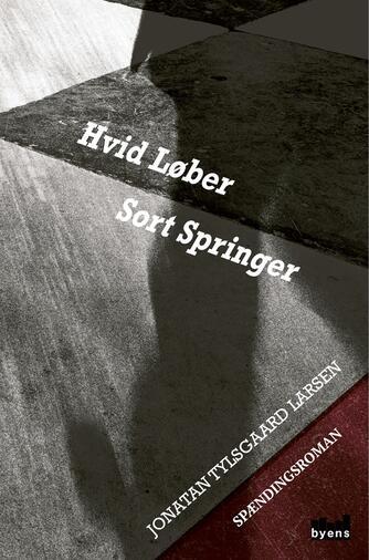 Jonatan Tylsgaard Larsen: Hvid løber sort springer : spændingsroman