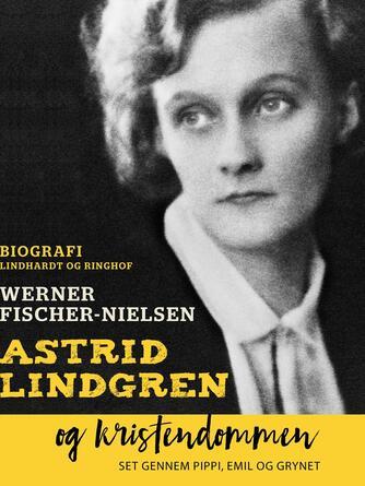 Werner Fischer-Nielsen: Astrid Lindgren og kristendommen : set gennem Pippi, Emil og Grynet : om de religiøse temaer i Astrid Lindgrens forfatterskab