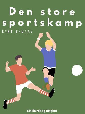Bent Faurby: Den store sports-kamp