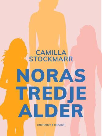 Camilla Stockmarr: Noras tredje alder : roman