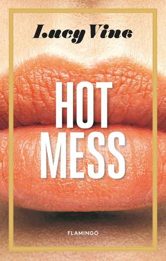 Lucy Vine: Hot mess