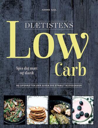 Hanne Juul (f. 1972-06-11): Diætistens low carb : spis dig slank og mæt