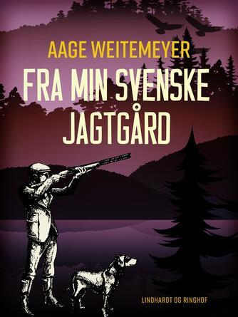 Aage Weitemeyer: Fra min svenske jagtgård
