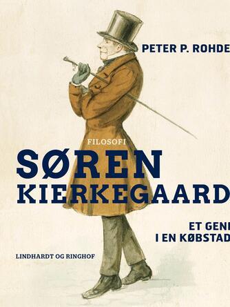 Peter P. Rohde: Søren Kierkegaard : et geni i en købstad