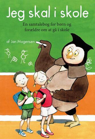 Jan Mogensen (f. 1945): Jeg skal i skole : en samtalebog for børn og forældre om at gå i skole