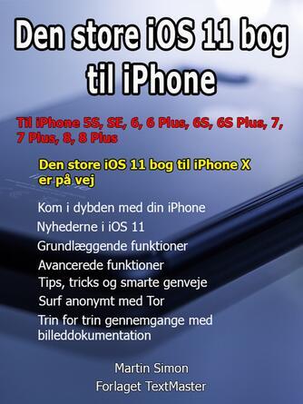 Martin Simon: Den store iOS 11 bog til iPhone : til iPhone 5S, SE, 6, 6 Plus, 6S, 6S Plus, 7, 7 Plus, 8, 8 Plus