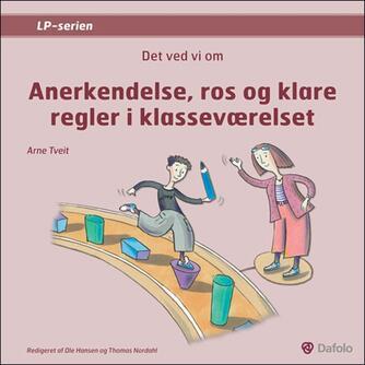 Arne Tveit: Det ved vi om anerkendelse, ros og klare regler i klasseværelset