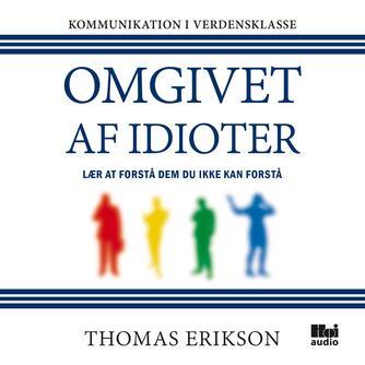 Thomas Erikson (f. 1965): Omgivet af idioter : lær at forstå dem du ikke kan forstå