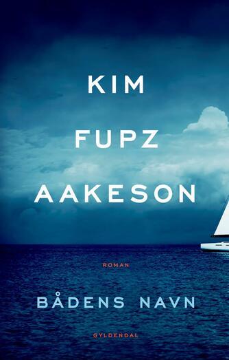 Kim Fupz Aakeson: Bådens navn : roman