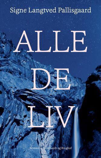 Signe Langtved Pallisgaard: Alle de liv : roman