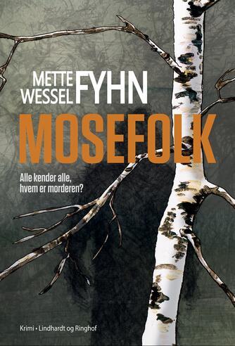 Mette Wessel Fyhn: Mosefolk : alle kender alle, hvem er morderen? : krimi