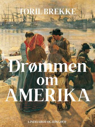 Toril Brekke: Drømmen om Amerika : historisk roman