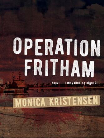 Monica Kristensen (f. 1950): Operation Fritham : kriminalroman
